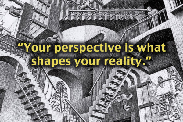 Your perspective is what shapes your reality