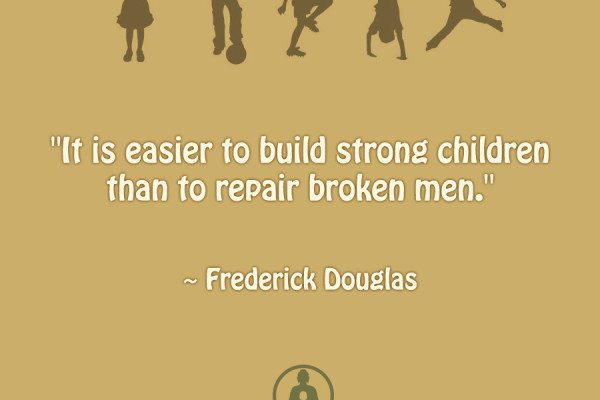 It's easier to build strong children than to repair broken men.